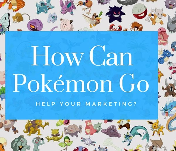 How Can Pokémon Go Help Your Marketing?