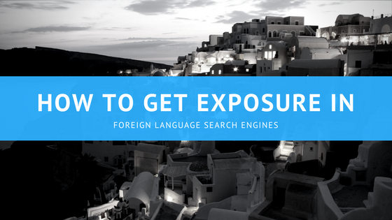 Trading internationally? Here's how to get exposure in the foreign language Search Engines