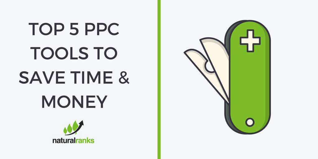 Top 5 PPC Tools To Save Time & Money | Natural Ranks Blog